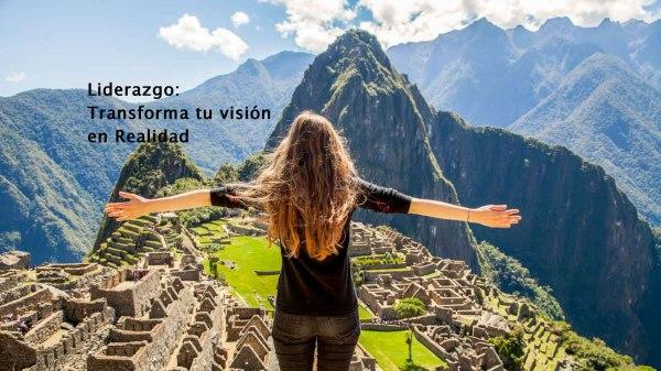 Liderazgo es transformar tu visión en realidad